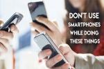10 એવી પરિસ્થતિ જેની અંદર તમારે  સ્માર્ટફોન ન ઉપીયોગ ના કરવો જોઈએ